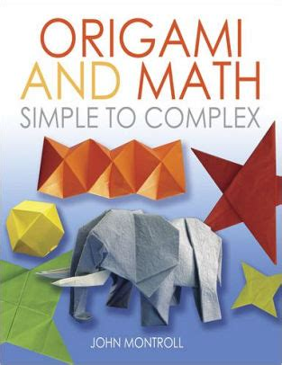 Origami And Math - origami and math simple to complex by montroll