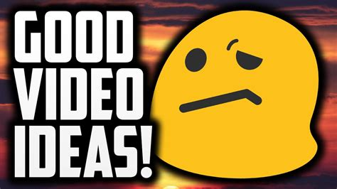 ideas videos how to think of good video ideas youtube