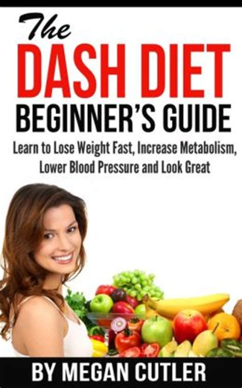 dash diet the ultimate beginner s guide to dash diet to naturally lower blood pressure proven weight loss recipes dash diet book recipes naturally lower blood pressure hypertension books the dash diet beginner s guide learn to lose weight fast