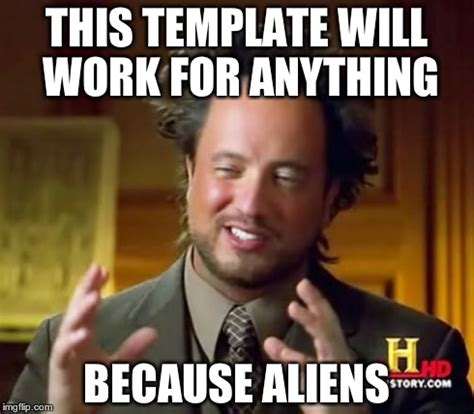 ancient aliens template finds the meme imgflip