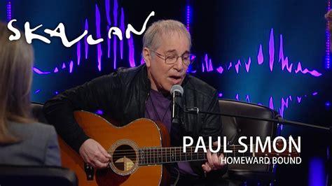 paul simon youtube paul simon homeward bound live on skavlan svt nrk