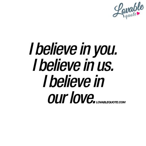 i quotes i believe in you i believe in us i believe in our