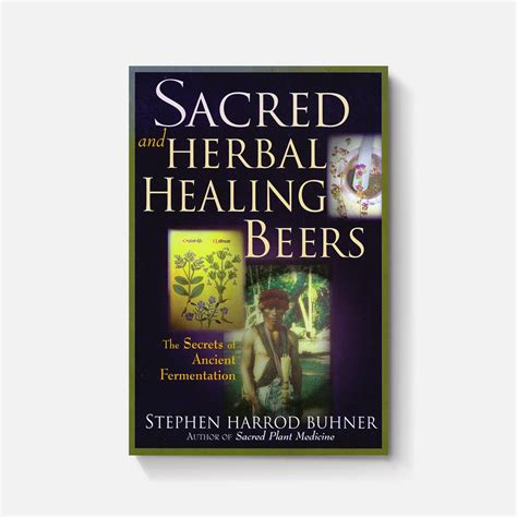 Zymurgy Herbal Sacred And Herbal Healing Beers The Secrets Of Ancient