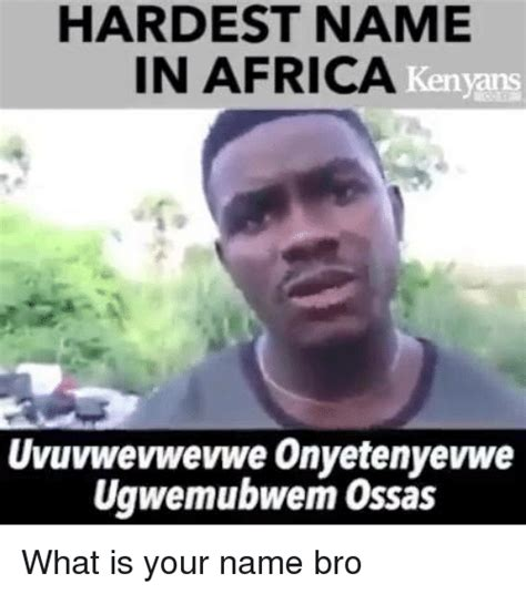 What Is A Memes - hardest name in africa kenyans uvuvwevwevwe onyetenyevwe