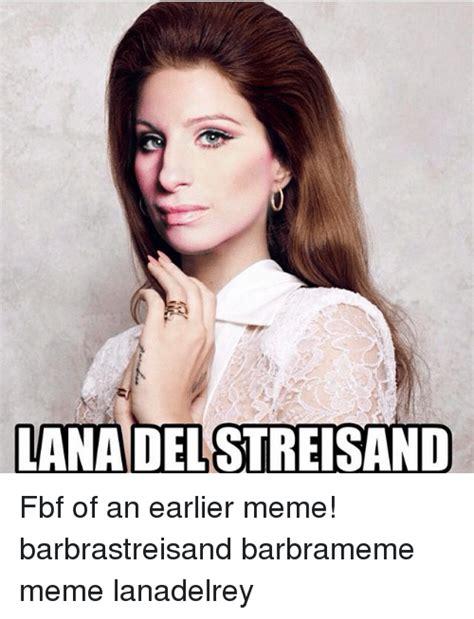 Barbra Streisand Meme - 25 best memes about lanadelrey lanadelrey memes