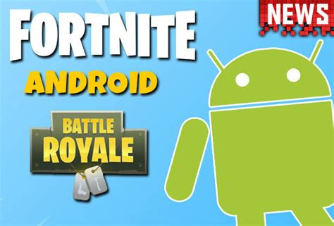will fortnite be coming to android fortnite mobile android update big news revealed