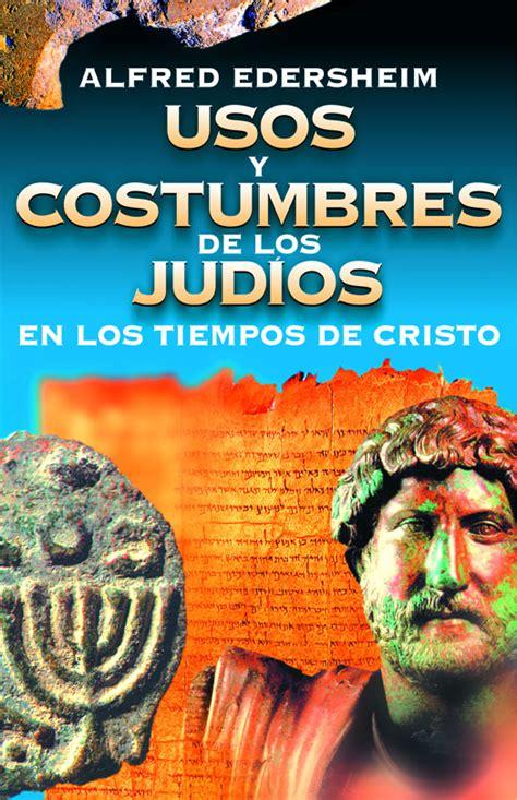 libro usos y costumbres de el prop sito de este libro es describir el tiempo y las tradiciones en las que cristo vivi
