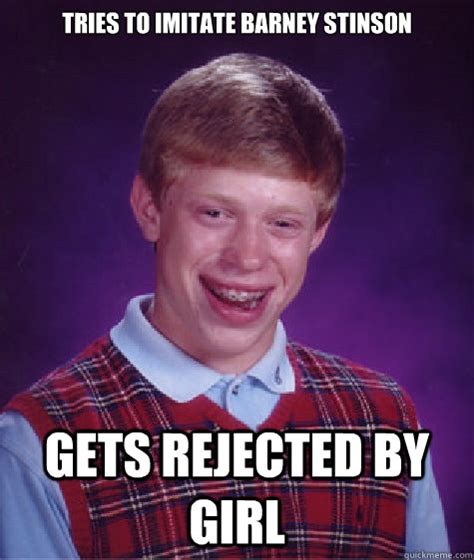 Rejected Meme - tries to imitate barney stinson gets rejected by girl
