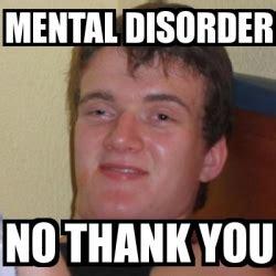 Mental Memes - meme stoner stanley mental disorder no thank you 3940077