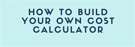 cost to build estimator how to build your own cost calculator