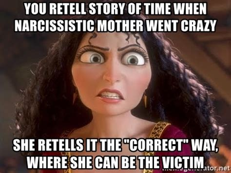 Crazy Mom Meme - you retell story of time when narcissistic mother went