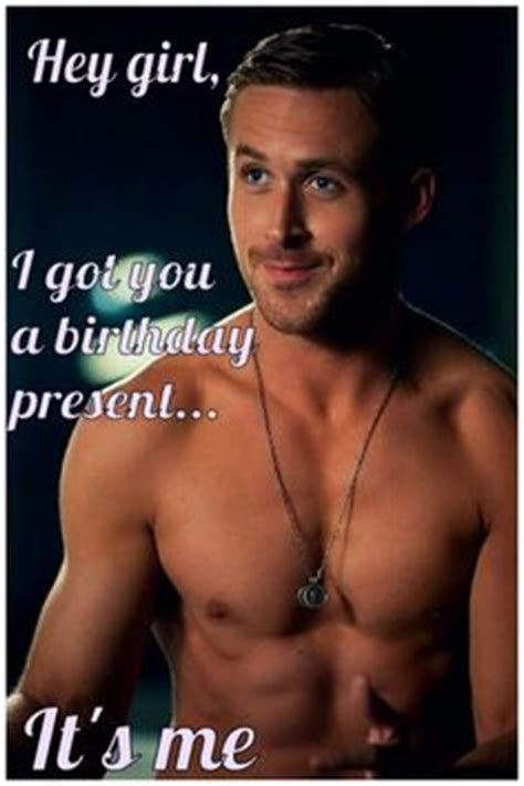 Ryan Gosling Birthday Meme - 1000 images about ryan gosling s hey girl on pinterest