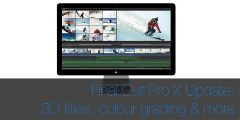 final cut pro grading final cut pro x update 10 2 3d titles improved colour