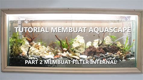 membuat filter aquarium aquascape aquascape part 2 membuat filter internal youtube