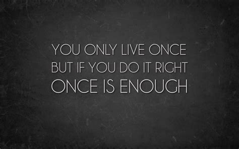 live once one life is enough if lived well a small act of