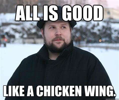 Chicken Wing Meme - all is good like a chicken wing advice notch quickmeme