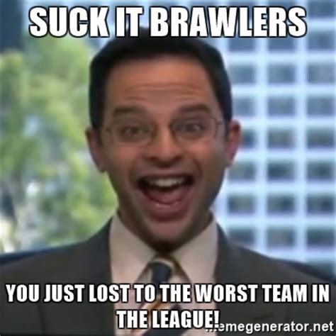 Suck It Meme - suck it brawlers you just lost to the worst team in the