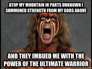 Ultimate Warrior Meme - hailing from parts unknown simple man by action bronson