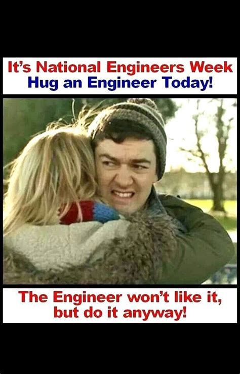 Engineers Meme - hug an engineer meme my life pinterest hug me