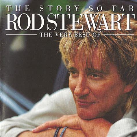 the best of rod stewart rod stewart the story so far the best of rod