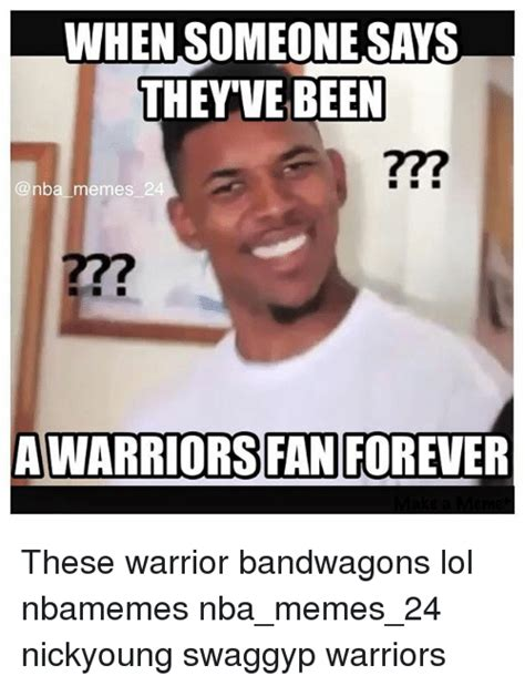 Memes What Are They - when someone says they we been a nba memes 24 awarriors