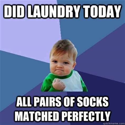 Laundry Meme - did laundry today all pairs of socks matched perfectly