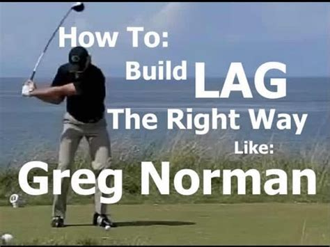 inconsistent golf swing build lag without inconsistency greg norman swing