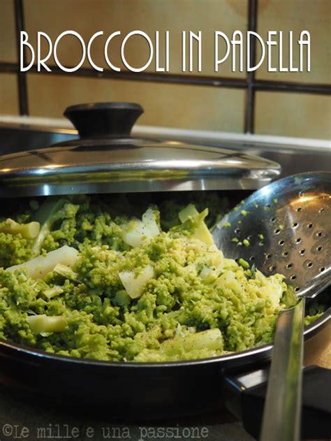 cucinare i broccoli in padella broccoli in padella le mille e una passione
