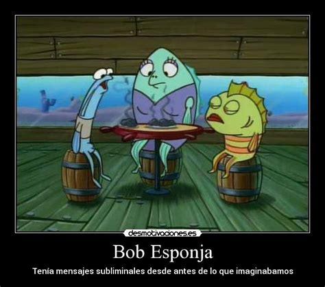 mensajes subliminales bob esponja en español usuario kingston31 desmotivaciones