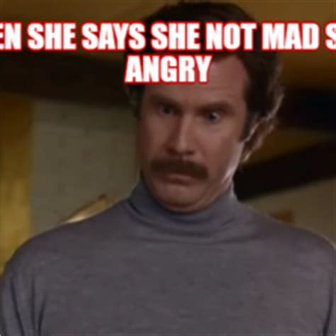 She Mad Meme - actually i m not even that mad hilarious pictures with