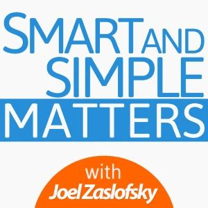 Smart And Easy the smart and simple matters podcast joelzaslofsky