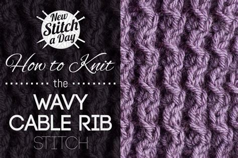 how to knit a rib stitch the wavy cable rib stitch knitting stitch 150 new