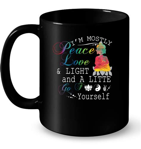 peace love and light i m mostly peace love light and a little go two yourself t