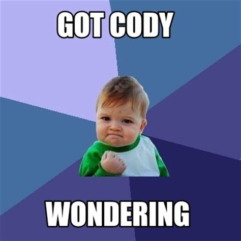 Meme Creatoe - meme creator got cody wondering meme generator at