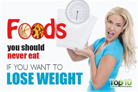 10 Things You Need For Fast Weight Loss by 10 Foods You Should Never Eat If You Want To Lose Weight