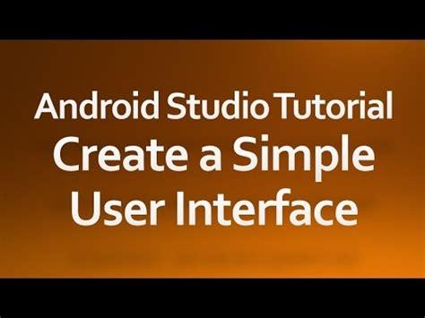 android studio gui tutorial android studio tutorial 03 create a simple user
