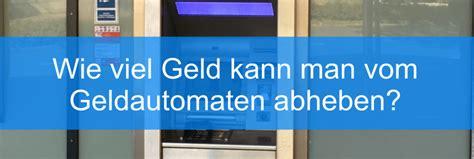 Wie Viel Geld Kann Am Geldautomaten Abheben Mein