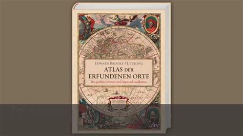 Atlas Der Erfundenen Orte Die Gr 246 223 Ten Irrt 252 Mer Und L 252 Gen