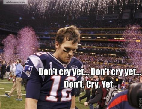 Brady Crying Meme - best of sad tom brady collegehumor post