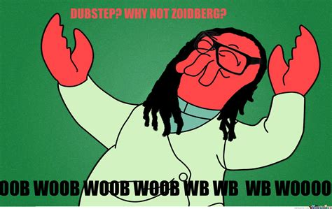 Zoidberg Meme - zoidberg dubstep by orpheus999 meme center