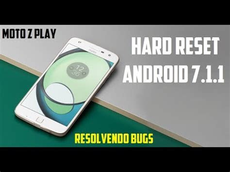 reset android video player hard reset moto z play android 7 1 1 resolvendo bugs