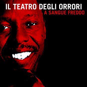 il teatro degli orrori testi testi a sangue freddo il teatro degli orrori testi canzoni mtv