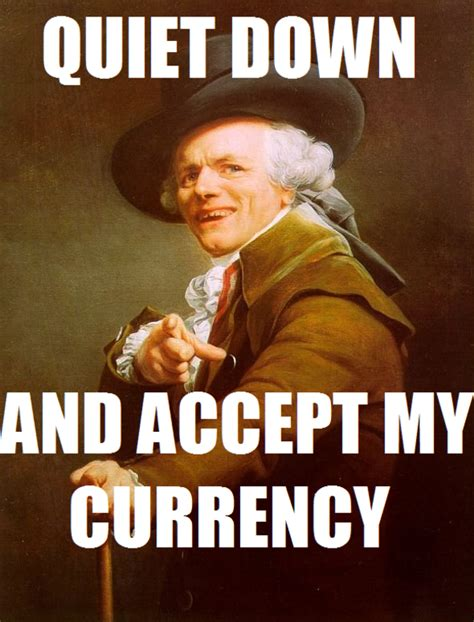 Joseph Ducreux Memes - quiet down and accept my currency joseph ducreux