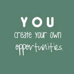 Create Your Own You Create Your Own Opportunities Success