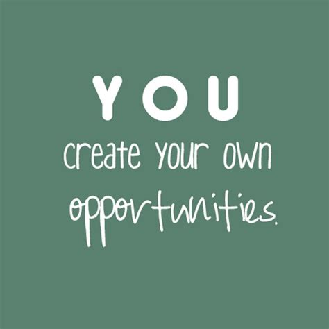 you create your own opportunities success