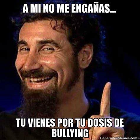 Memes De Bullying - a mi no me enga as tu vienes por tu dosis de bullying