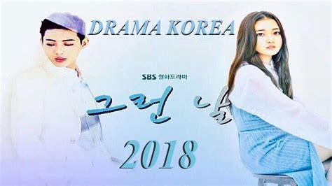 film korea terbaru watch online drama korea terbaru tayang tahun 2018 part 1 youtube