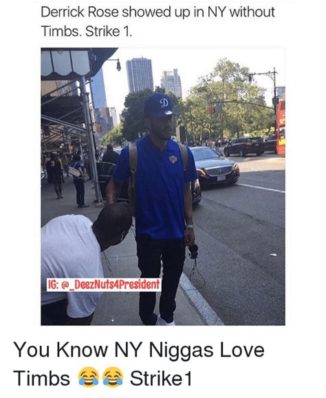 Ny Memes - derrick rose showed up in ny without timbs strike 1 ig deeznuts4president you know ny niggas