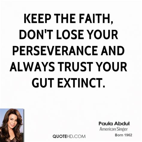 Paula Abdul Quote Of The Day by Dont Lose Faith Quotes Quotesgram