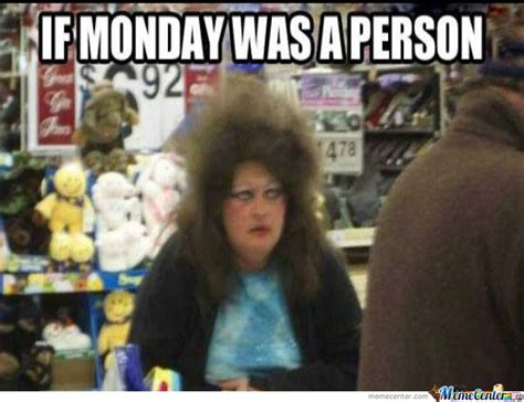 When Monday Was if monday was a person by randomparty meme center